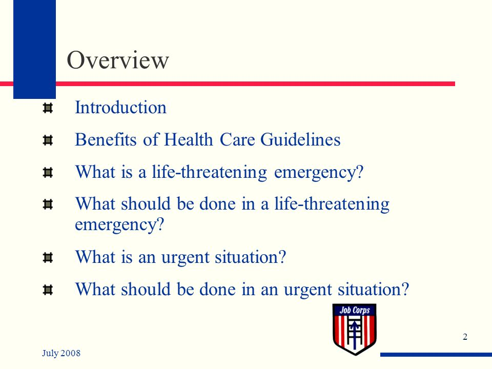 July Overview Introduction Benefits of Health Care Guidelines What is a life-threatening emergency.