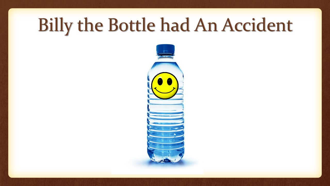 Billy the Bottle had An Accident
