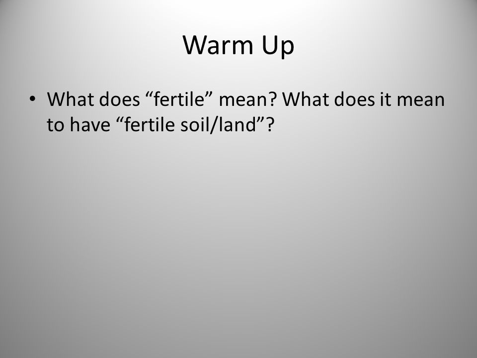 Warm Up What does fertile mean What does it mean to have fertile soil/land
