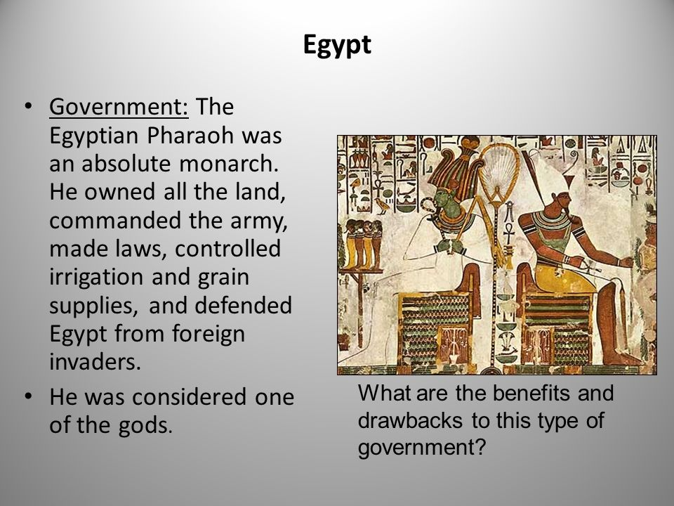 Government: The Egyptian Pharaoh was an absolute monarch.