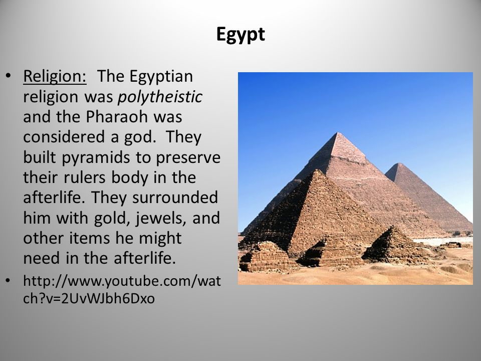 Egypt Religion: The Egyptian religion was polytheistic and the Pharaoh was considered a god.