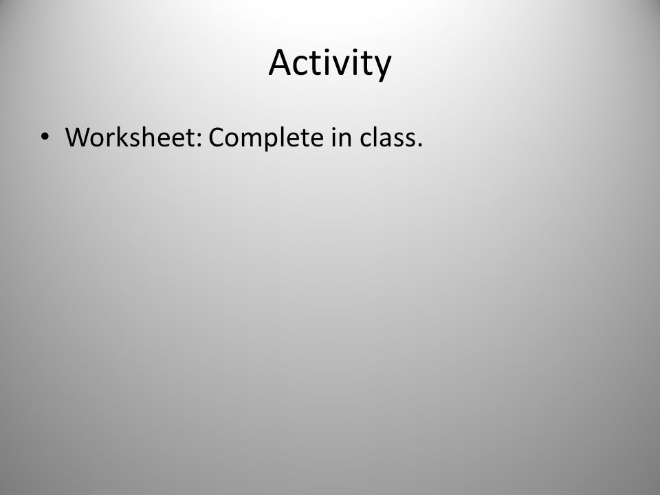 Activity Worksheet: Complete in class.
