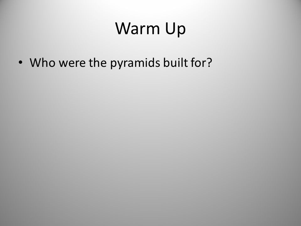 Warm Up Who were the pyramids built for