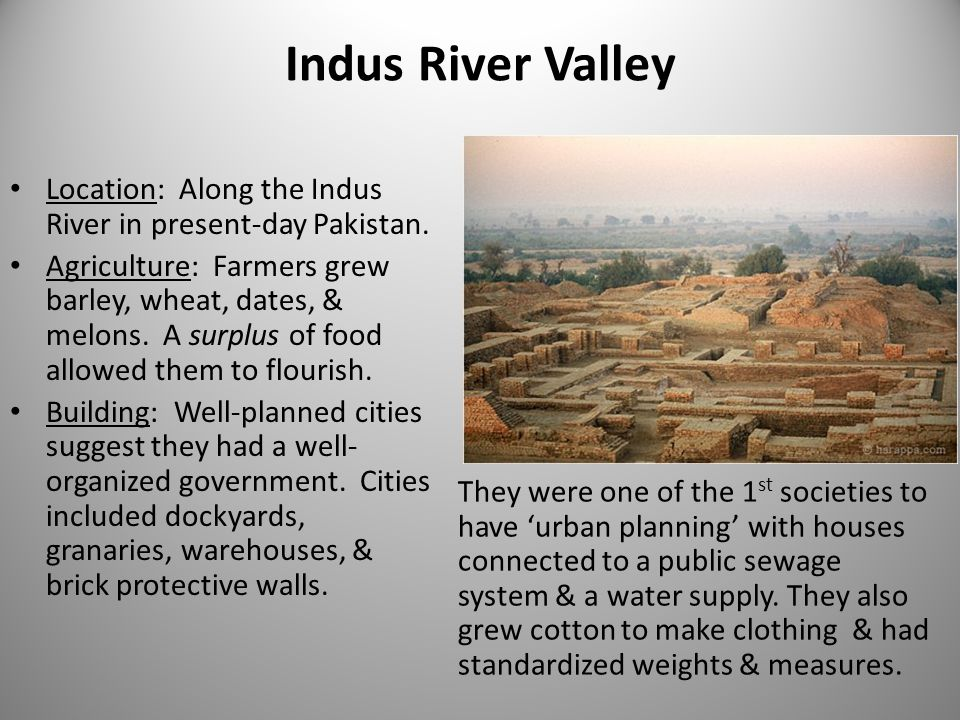 Indus River Valley Location: Along the Indus River in present-day Pakistan.