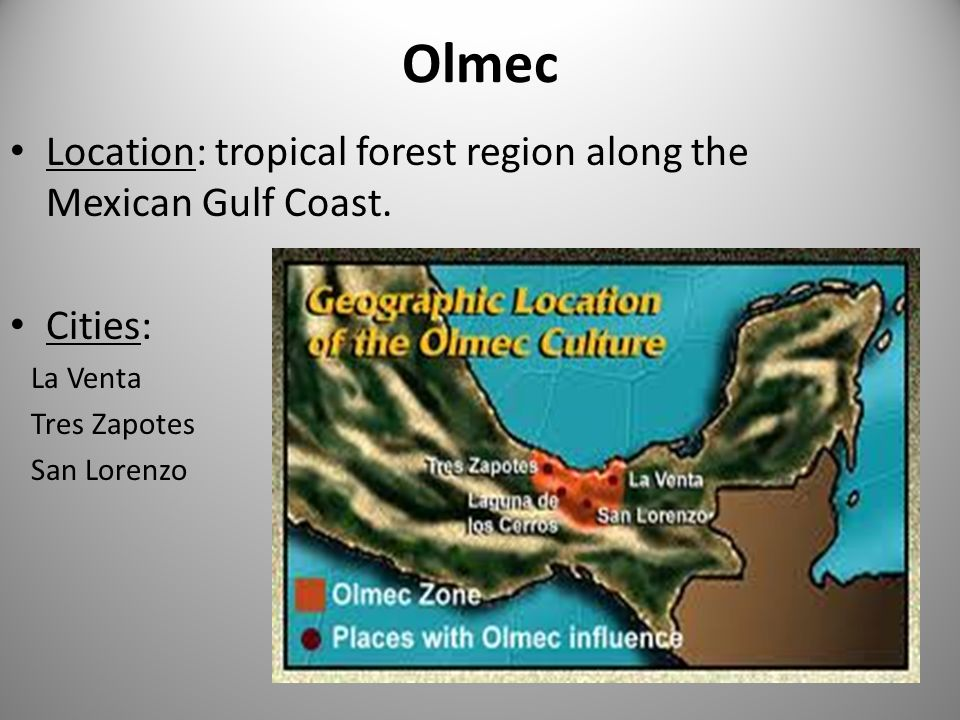 Olmec Location: tropical forest region along the Mexican Gulf Coast.