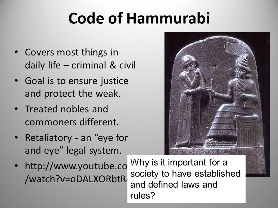 Code of Hammurabi Covers most things in daily life – criminal & civil Goal is to ensure justice and protect the weak.