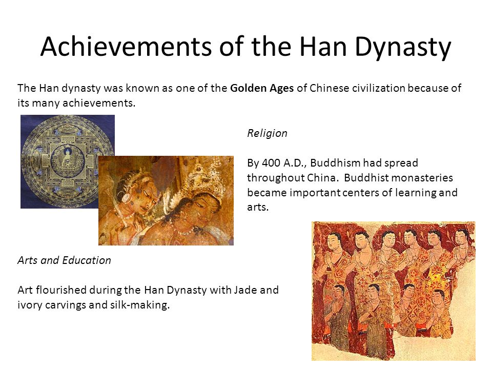 Achievements of the Han Dynasty The Han dynasty was known as one of the Golden Ages of Chinese civilization because of its many achievements.