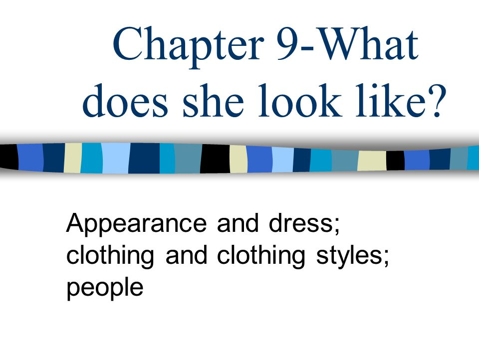 Chapter 9-What does she look like Appearance and dress; clothing and clothing styles; people