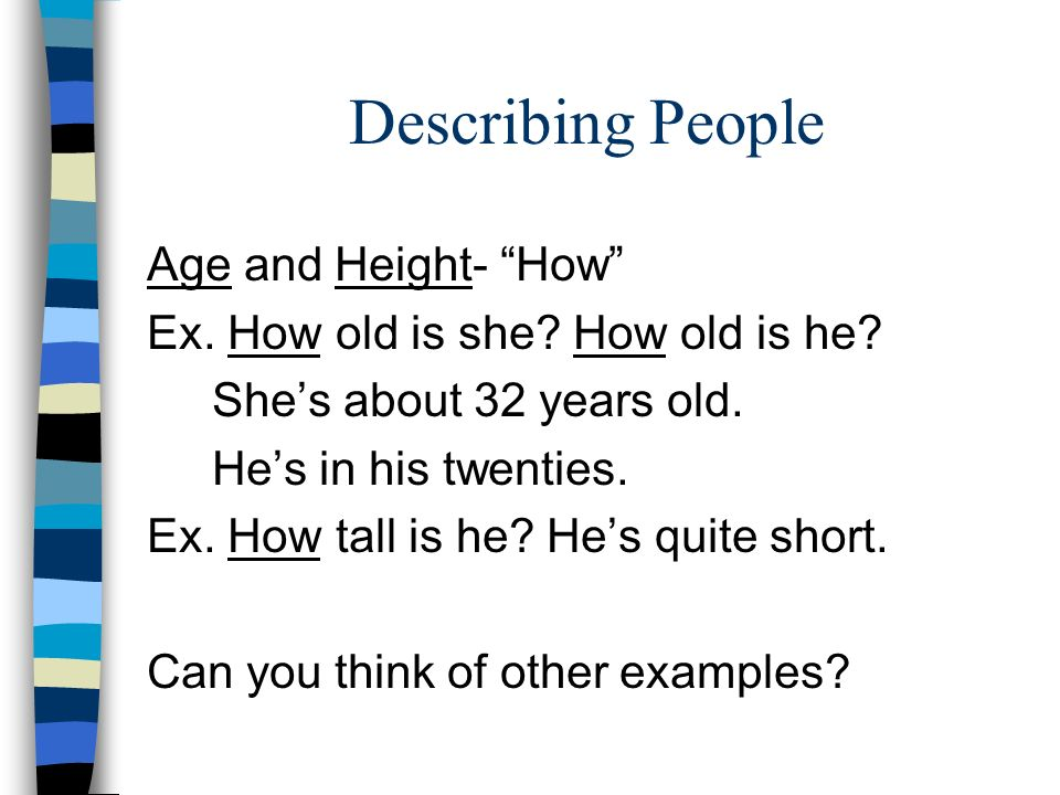 Describing People Age and Height- How Ex. How old is she.