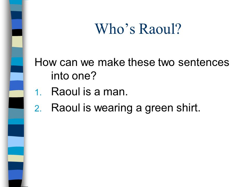 Who's Raoul. How can we make these two sentences into one.