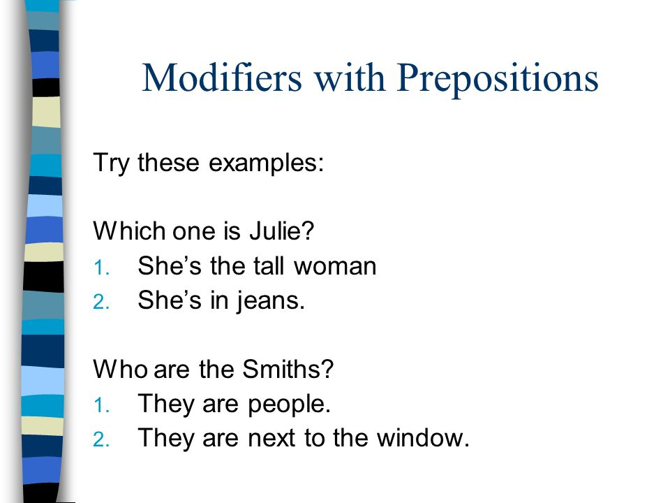 Modifiers with Prepositions Try these examples: Which one is Julie.