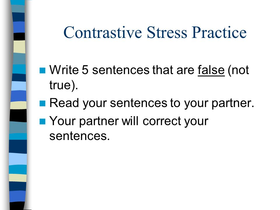 Contrastive Stress Practice Write 5 sentences that are false (not true).