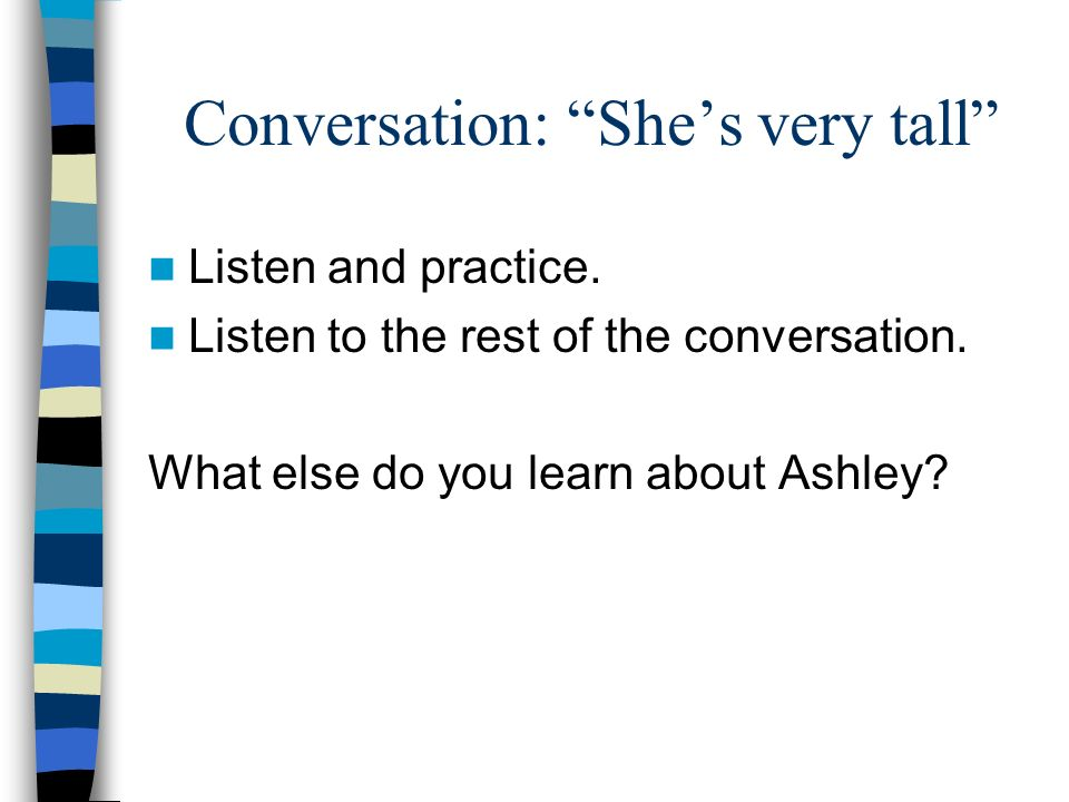 Conversation: She's very tall Listen and practice.