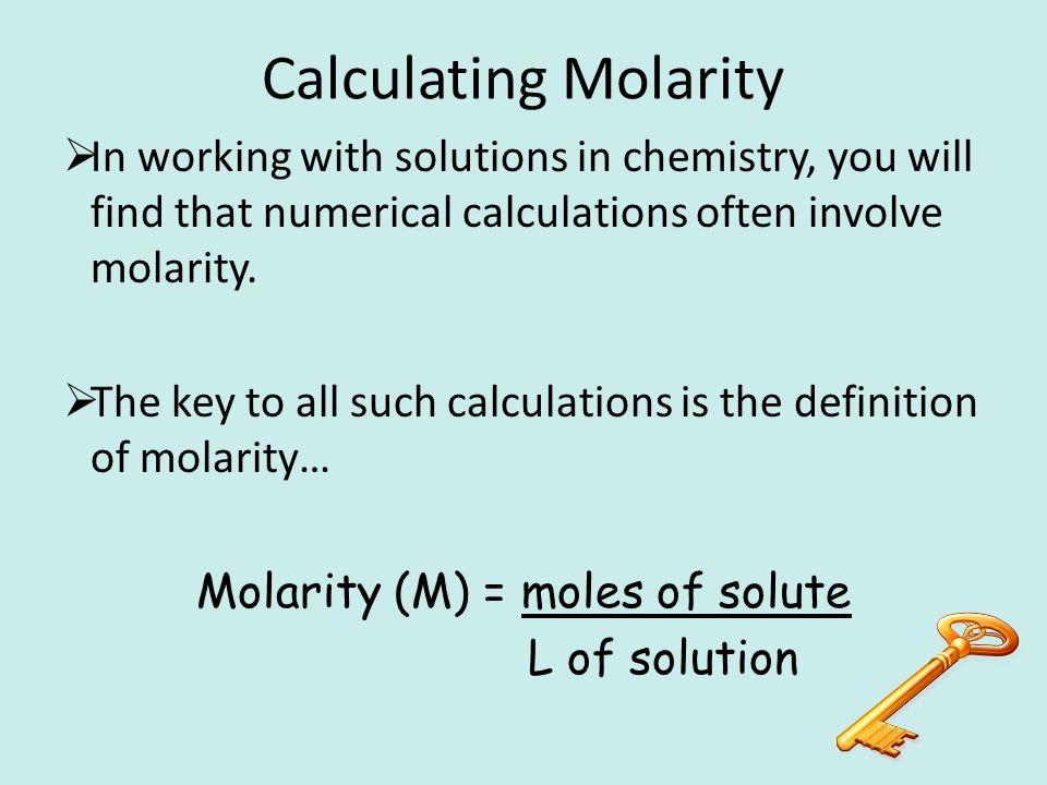 Calculating Molarity  In working with solutions in chemistry, you will find that numerical calculations often involve molarity.
