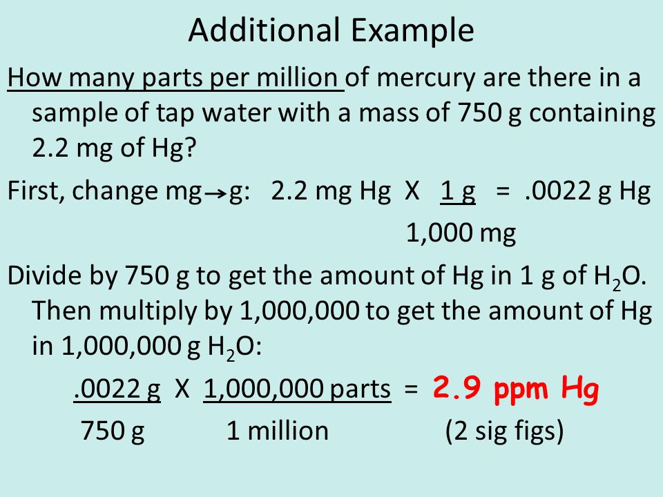 Additional Example How many parts per million of mercury are there in a sample of tap water with a mass of 750 g containing 2.2 mg of Hg.