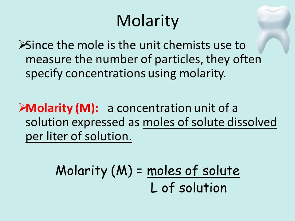 Molarity  Since the mole is the unit chemists use to measure the number of particles, they often specify concentrations using molarity.