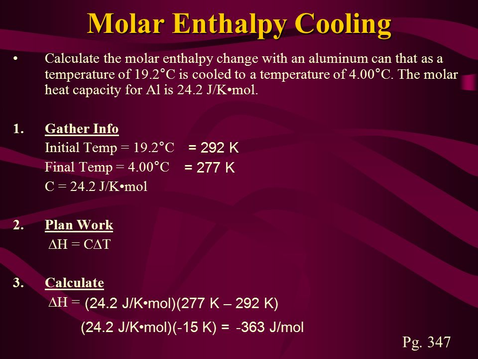 Molar Enthalpy Cooling Calculate the molar enthalpy change with an aluminum can that as a temperature of 19.2°C is cooled to a temperature of 4.00°C.