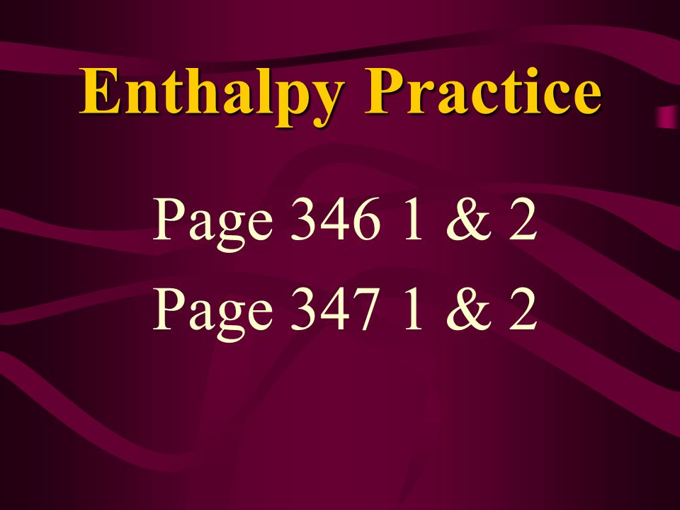 Enthalpy Practice Page 346 1 & 2 Page 347 1 & 2