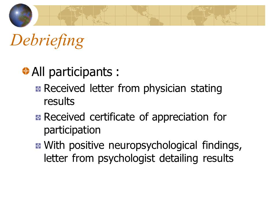 All participants : Received letter from physician stating results Received certificate of appreciation for participation With positive neuropsychological findings, letter from psychologist detailing results Debriefing