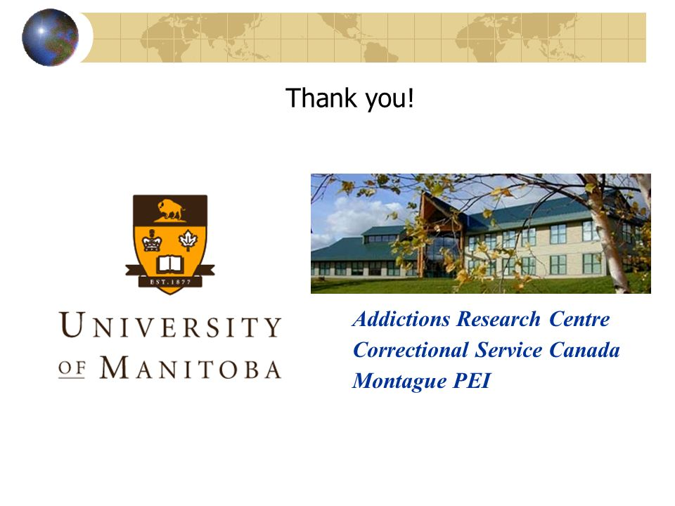 Thank you! Addictions Research Centre Correctional Service Canada Montague PEI