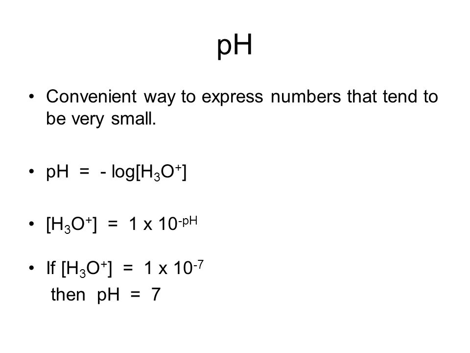 pH Convenient way to express numbers that tend to be very small.