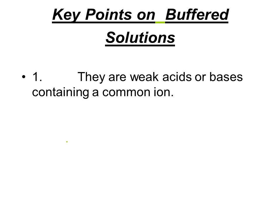 Key Points on Buffered Solutions 1.They are weak acids or bases containing a common ion..