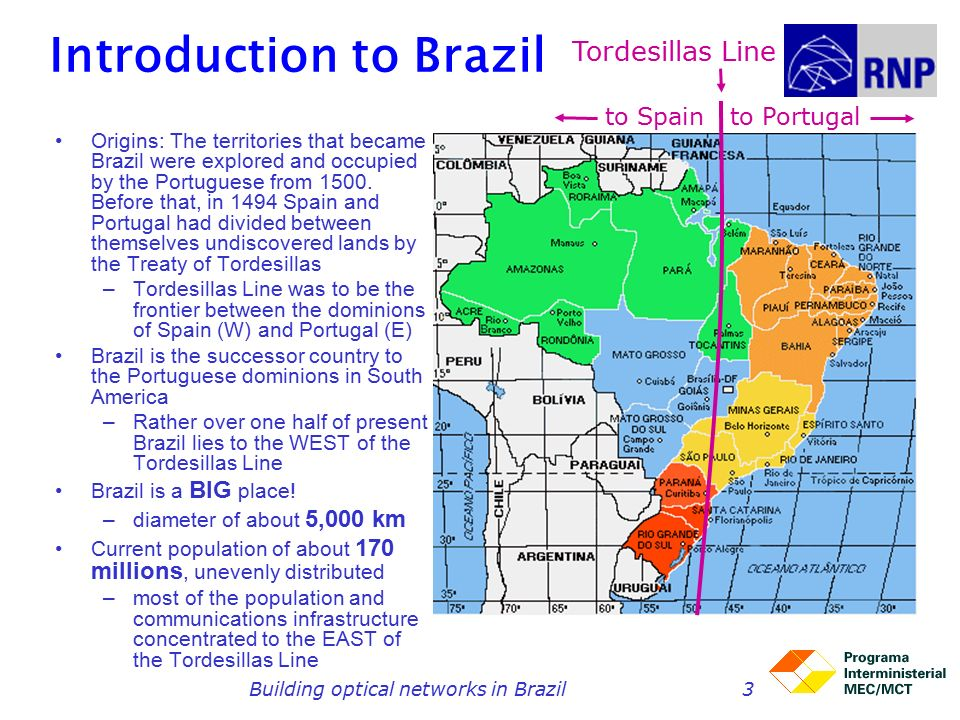 Building optical networks in Brazil3 Introduction to Brazil Origins: The territories that became Brazil were explored and occupied by the Portuguese from 1500.