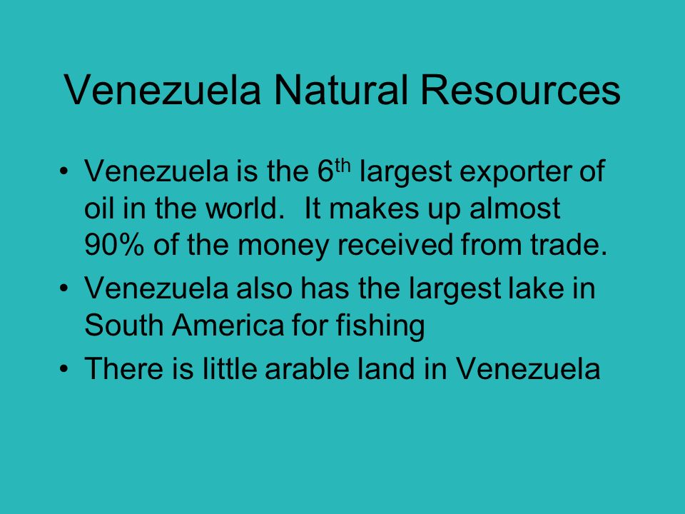 Venezuela Natural Resources Venezuela is the 6 th largest exporter of oil in the world.