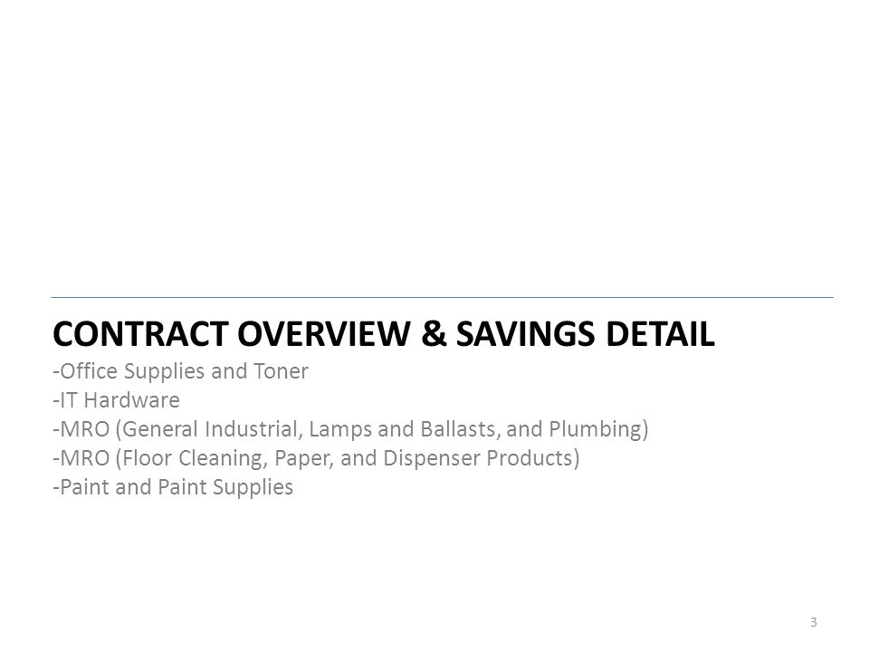 3 CONTRACT OVERVIEW U0026 SAVINGS DETAIL  Office Supplies And Toner  IT  Hardware  MRO (General Industrial, Lamps And Ballasts, And Plumbing)  MRO  (Floor ...