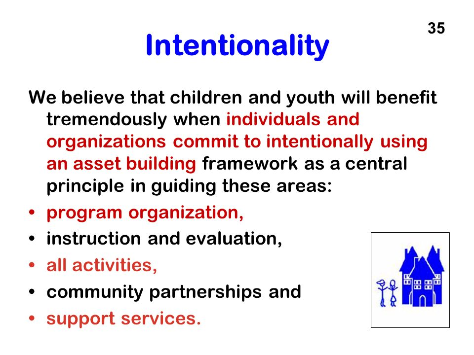 Intentionality We believe that children and youth will benefit tremendously when individuals and organizations commit to intentionally using an asset
