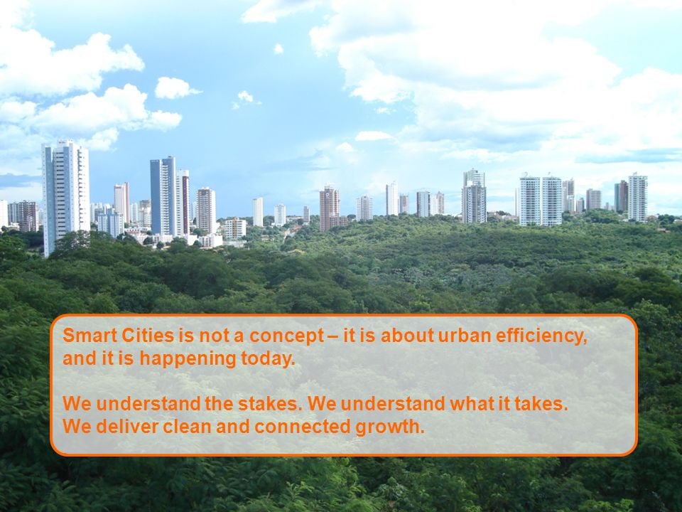 Schneider Electric 10 - Smart Cities Smart Cities is not a concept – it is about urban efficiency, and it is happening today.