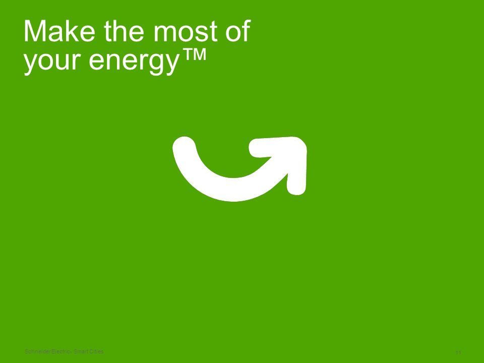 Schneider Electric 11 - Smart Cities Make the most of your energy™