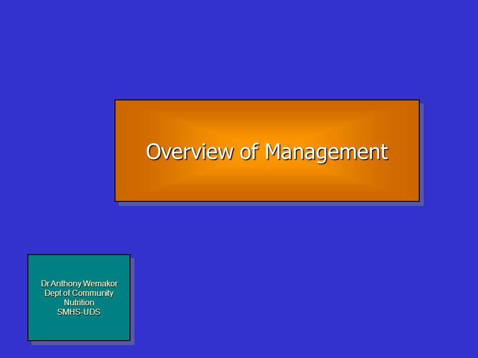 Dr Anthony Wemakor Dept of Community Nutrition SMHS-UDS Dr Anthony Wemakor Dept of Community Nutrition SMHS-UDS Overview of Management