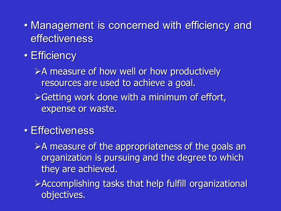 Management is concerned with efficiency and effectivenessManagement is concerned with efficiency and effectiveness EfficiencyEfficiency  A measure of