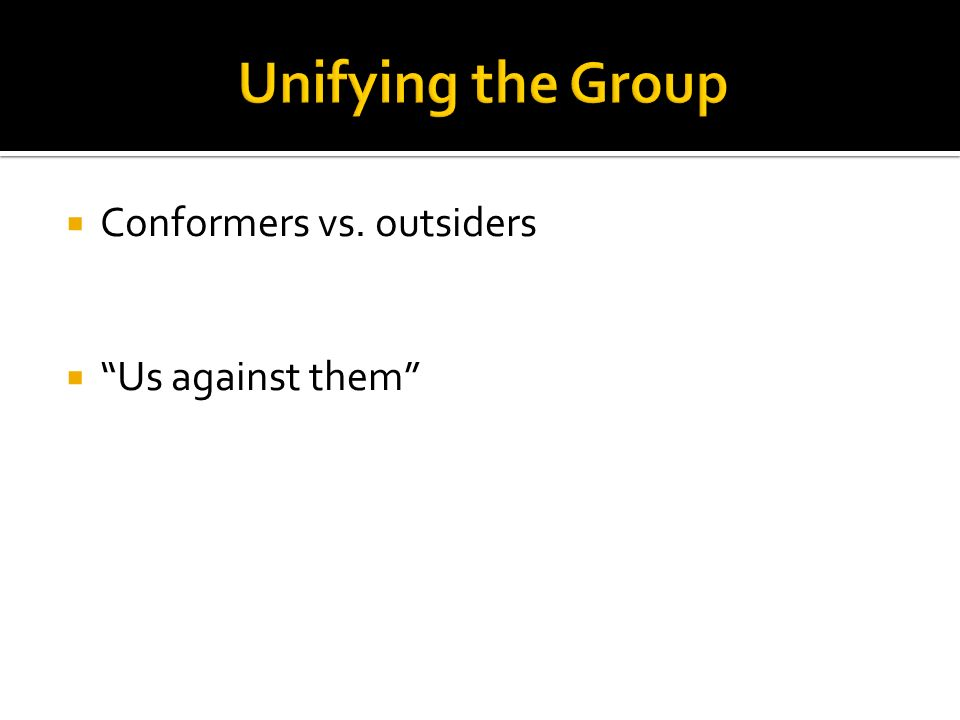  Conformers vs. outsiders  Us against them