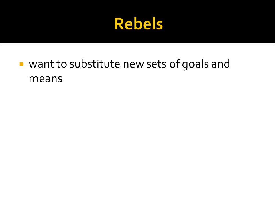  want to substitute new sets of goals and means