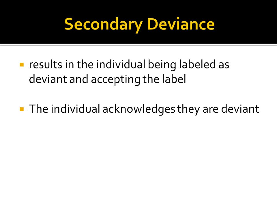  results in the individual being labeled as deviant and accepting the label  The individual acknowledges they are deviant