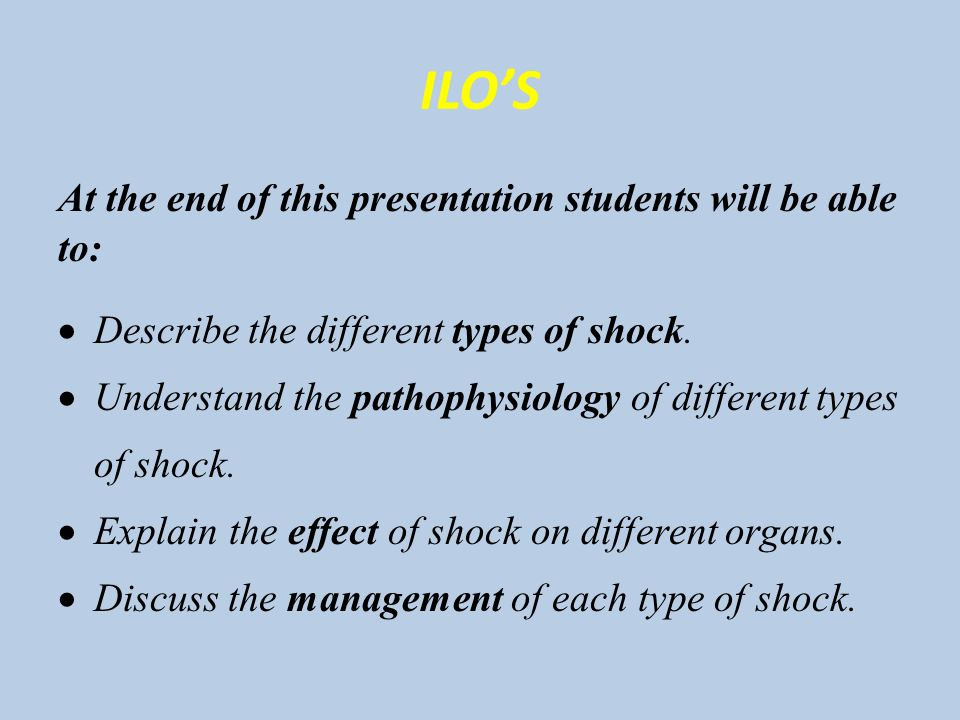 ILO'S At the end of this presentation students will be able to:  Describe the different types of shock.