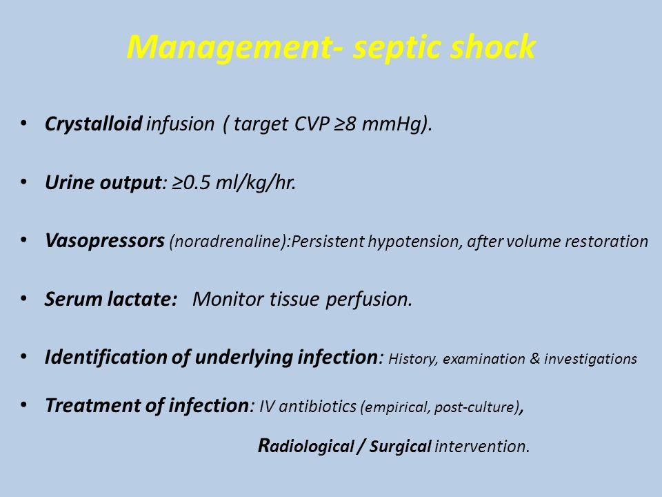 Management- septic shock Crystalloid infusion ( target CVP ≥8 mmHg).