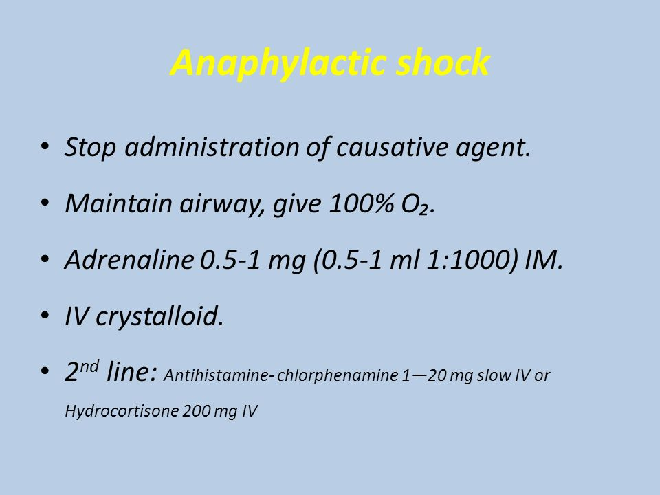 Anaphylactic shock Stop administration of causative agent.