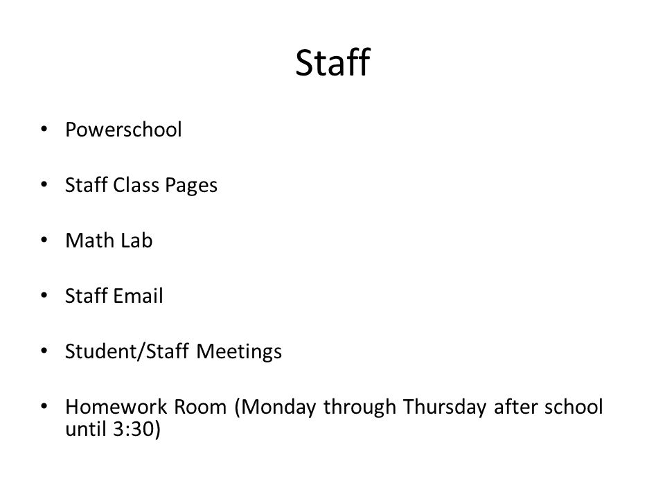 Staff Powerschool Staff Class Pages Math Lab Staff  Student/Staff Meetings Homework Room (Monday through Thursday after school until 3:30)