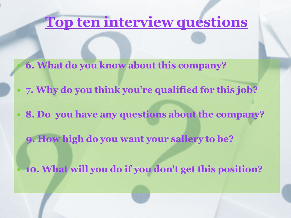 Top ten interview questions 6. What do you know about this company.