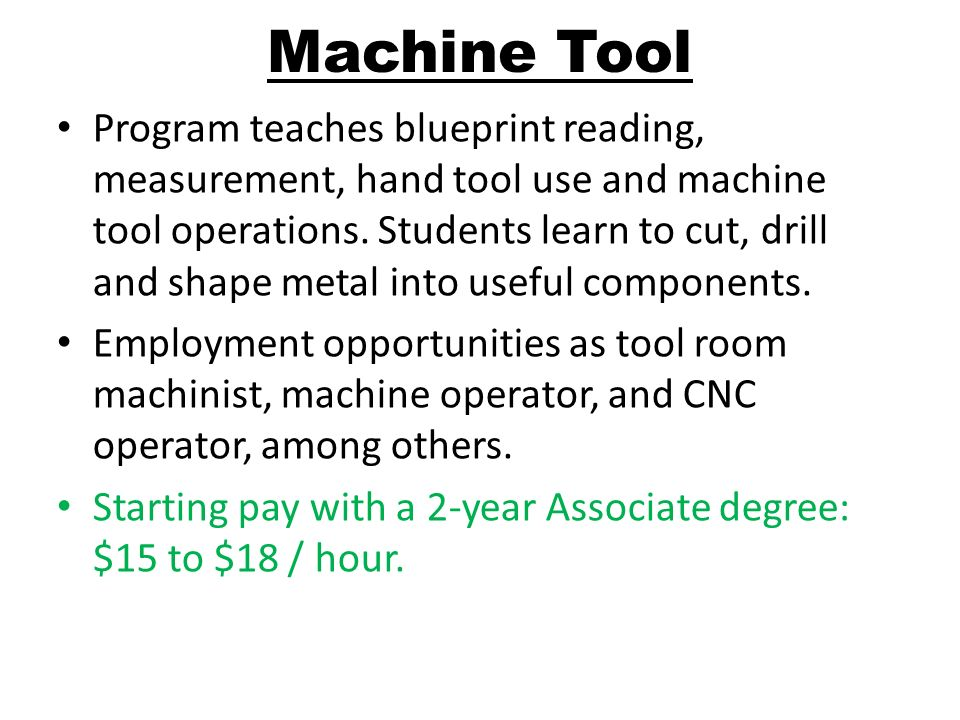 Program teaches blueprint reading, measurement, hand tool use and machine tool operations.