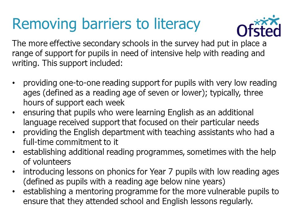 The more effective secondary schools in the survey had put in place a range of support for pupils in need of intensive help with reading and writing.