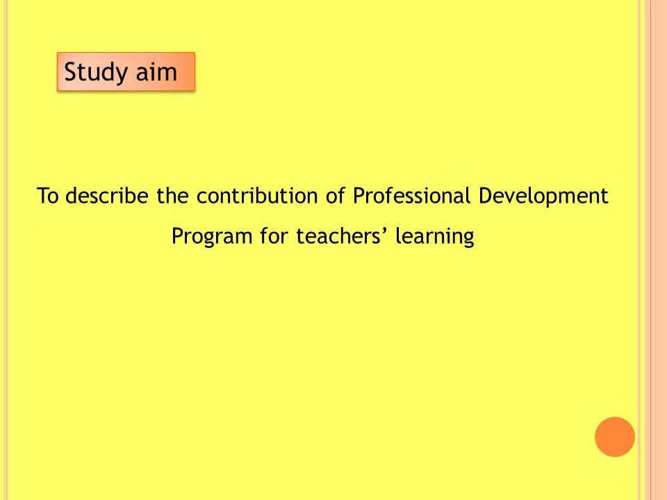 To describe the contribution of Professional Development Program for teachers' learning Study aim