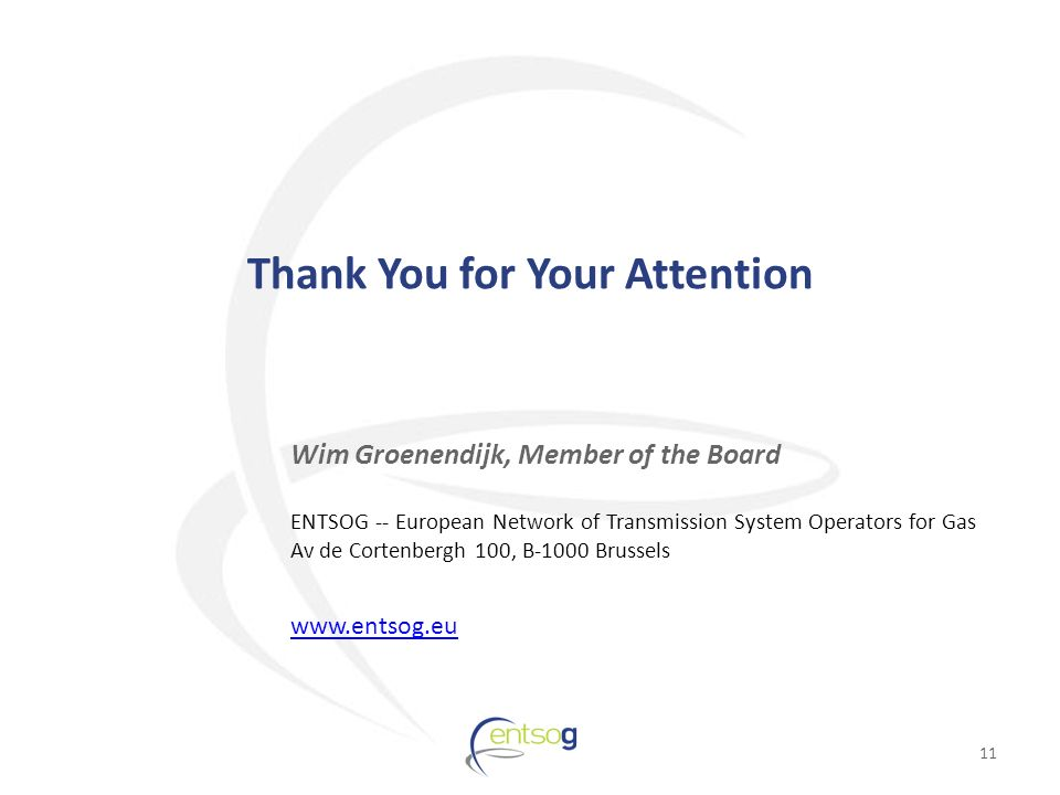 11 Thank You for Your Attention Wim Groenendijk, Member of the Board ENTSOG -- European Network of Transmission System Operators for Gas Av de Cortenbergh 100, B-1000 Brussels