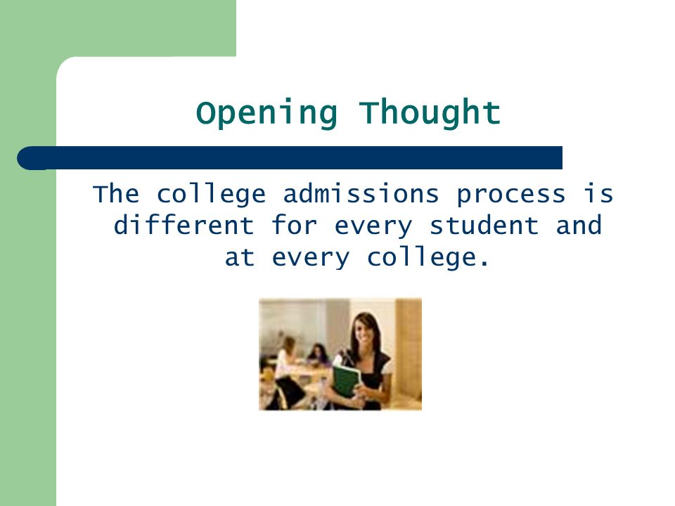 Opening Thought The college admissions process is different for every student and at every college.