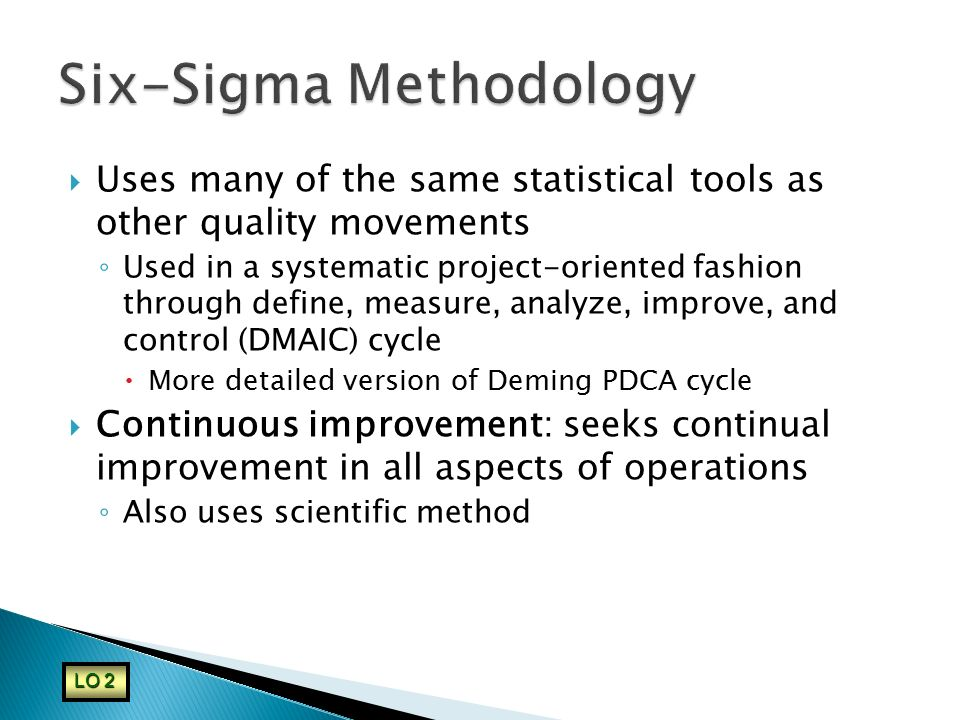  Uses many of the same statistical tools as other quality movements ◦ Used in a systematic project-oriented fashion through define, measure, analyze,
