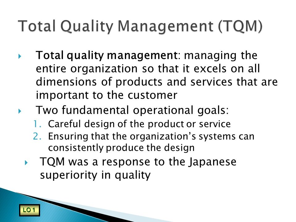 Total quality management: managing the entire organization so that it excels on all dimensions of products and services that are important to the cu