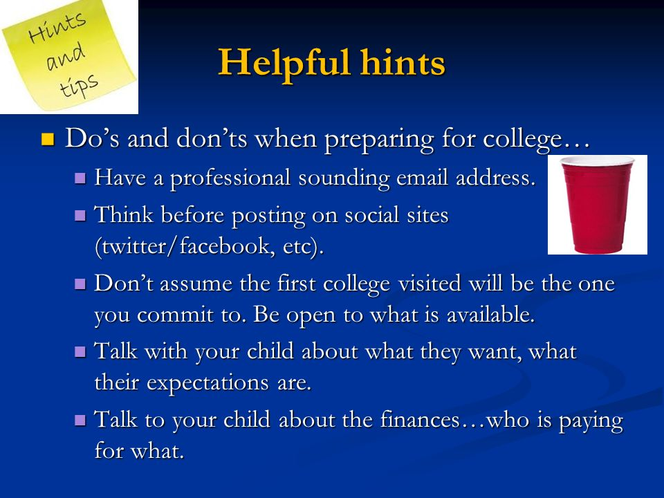 Helpful hints Do's and don'ts when preparing for college… Do's and don'ts when preparing for college… Have a professional sounding  address.